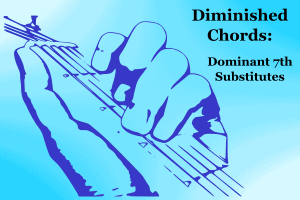 Read more about the article The Diminished Chord (Dom 7th Chord Substitute)