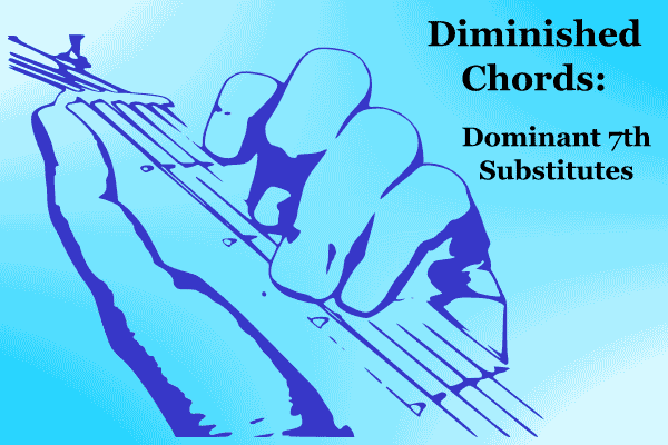 The Diminished Chord (Dom 7th Chord Substitute)